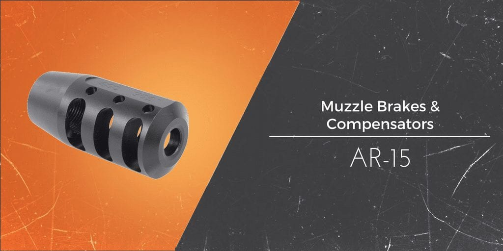Best AR-15 Muzzle Brakes and Compensators [2019 Detailed Guide]