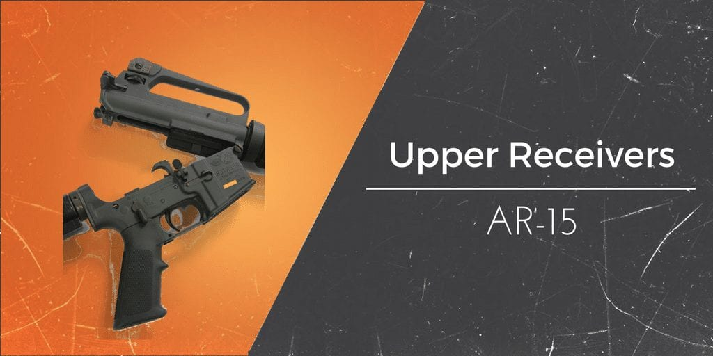 AR-15 Upper Receivers: The Comprehensive 2019 Buyer's Guide
