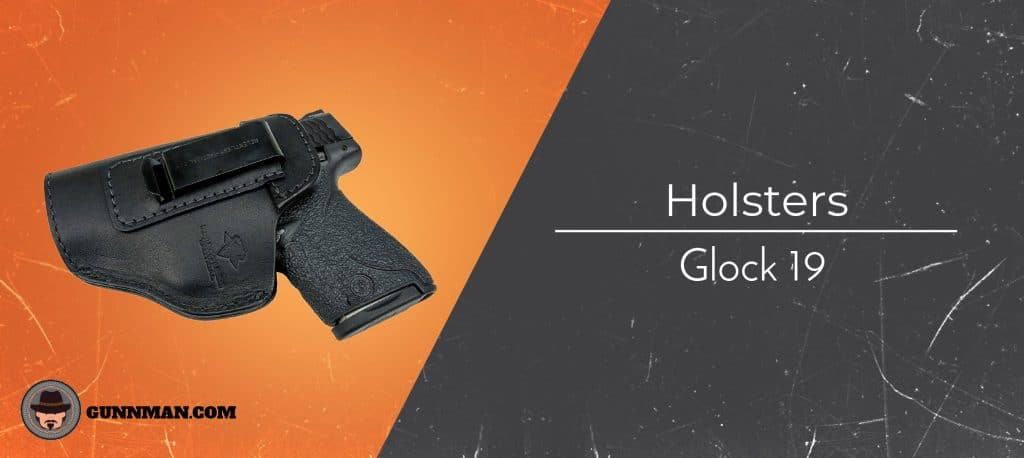 2019 Buyer's Guide – The Best Glock 19 Holsters - Gun Mann