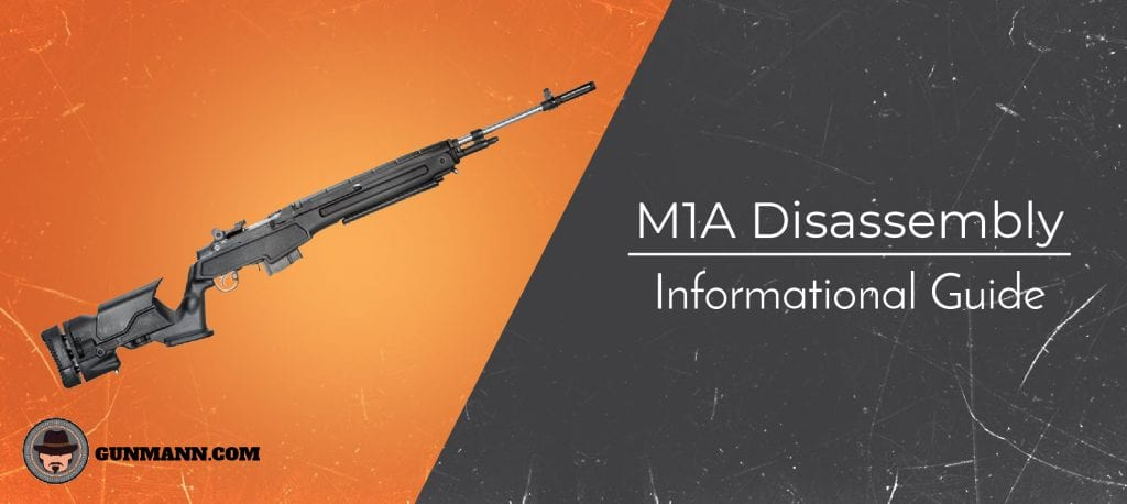 How to Disassemble an M1A – Walkthrough Review for 2019